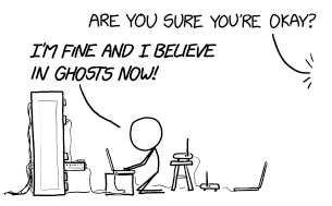 """An image depicting stick figure having complications with technology.  Someone asks the figure """"Are you sure you're okay?"""", to which the figure responds """"I'm fine and I believe in ghosts now!"""""""
