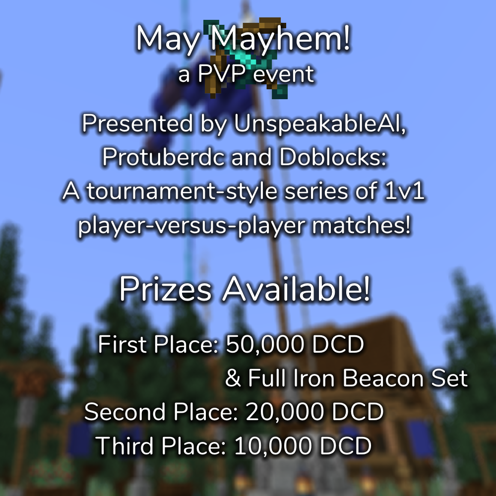 <p><strong><strong>May Mayhem!</strong></strong> Are you ready for the first PVP event of Survival 4? Introducing <strong>May Mayhem</strong> brought to you by UnspeakableAl, Protuberdc and Doblocks. The event will begin on May 24th at 7am PST. Fights will be organised for some special prizes (see below). </p> <p>If you'd like to sign up for some PVP action, sign up here: <a target='_blank' target='_blank' href=