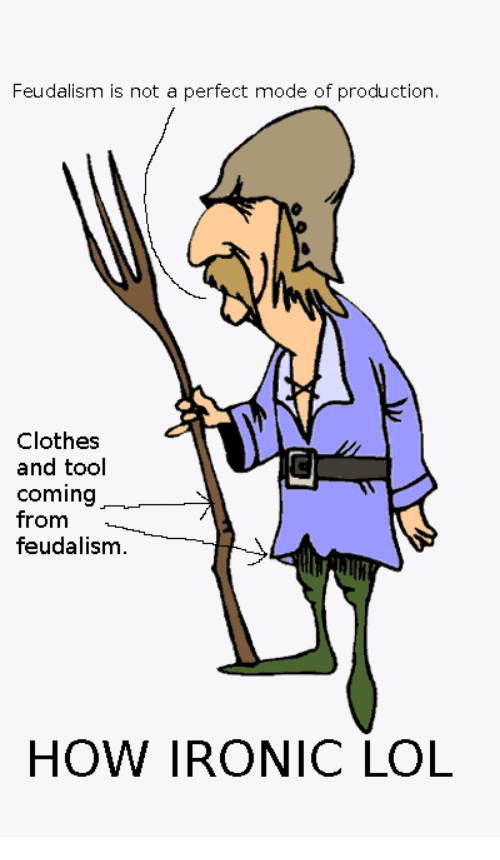 https://cdn.discordapp.com/attachments/308950154222895104/337384776484782081/feudalism-is-not-a-perfect-mode-of-production-clothes-and-2794154.png