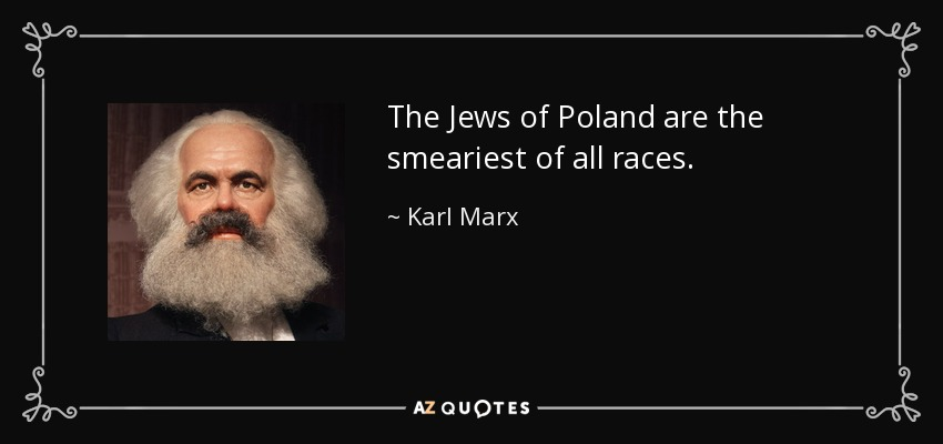 https://cdn.discordapp.com/attachments/308995540782284817/408290701139378176/quote-the-jews-of-poland-are-the-smeariest-of-all-races-karl-marx-65-27-54.jpg