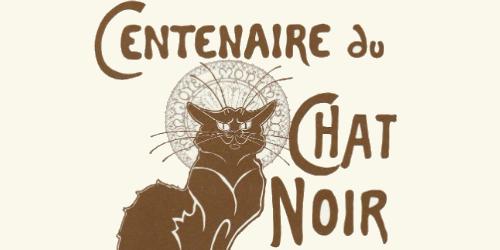 Centenaire du Chat Noir