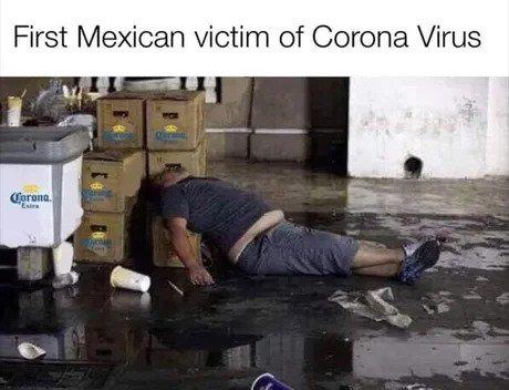 https://cdn.discordapp.com/attachments/365898602469392386/676568644171595816/corona-virus-memes-first-mexican-victim.jpg