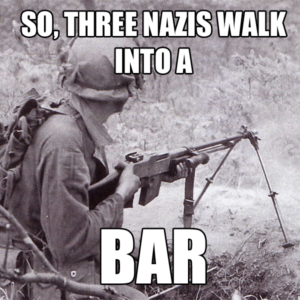 https://cdn.discordapp.com/attachments/372508286529961996/383580620514918400/3-nazis-walk-into-a-BAR.png