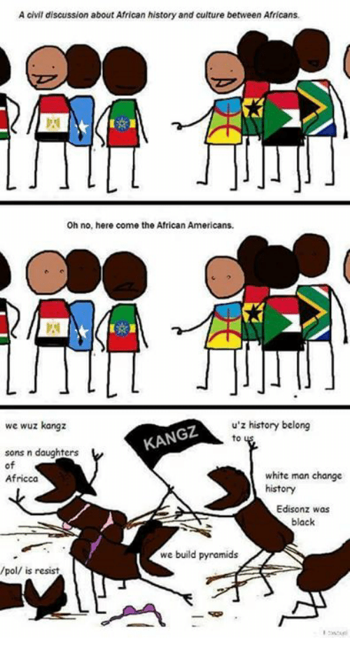 https://cdn.discordapp.com/attachments/372513679964635138/378302830152515584/a-civil-discussion-about-african-history-and-culture-between-africans-3613321.png