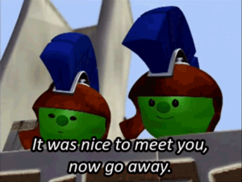 it_was_nice_to_meet_you_now_go_away.png