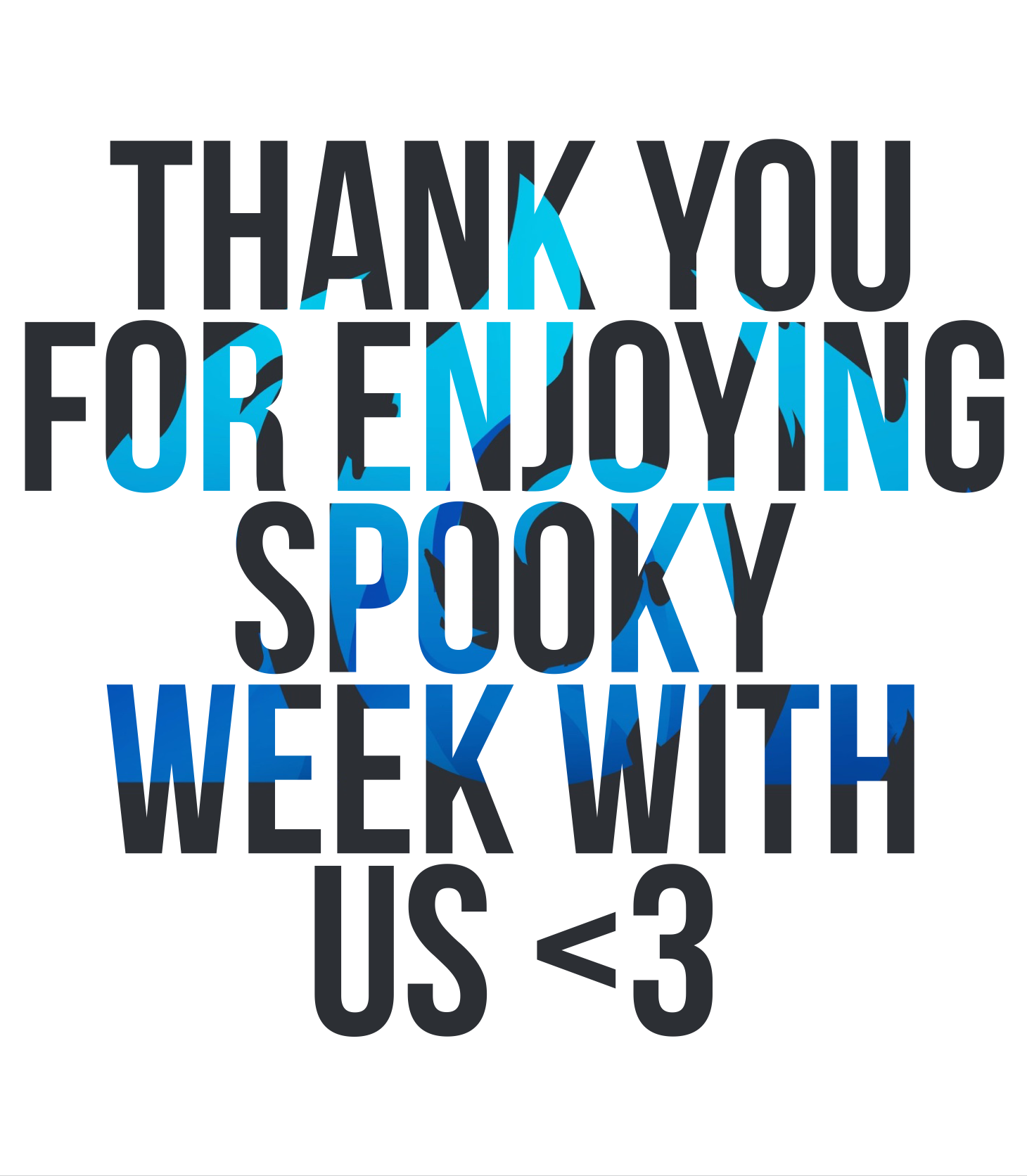 "Spooky week thank you logo ""Thank you for enjoying spooky week with us <3"""
