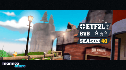 A photo from Sunshine second. Text over the ETF2L logo reads ETF2L 6v6 Season 40. Text under the image reads mannco.store