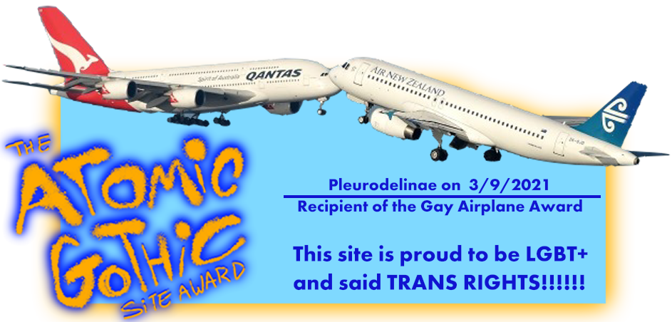 The Atomic Gothic site award: this site is proud to be LGBT+ and said TRANS RIGHTS!!!!!! Pleurodelinae on 3/9/2021, recipient of the Gay Airplane Award
