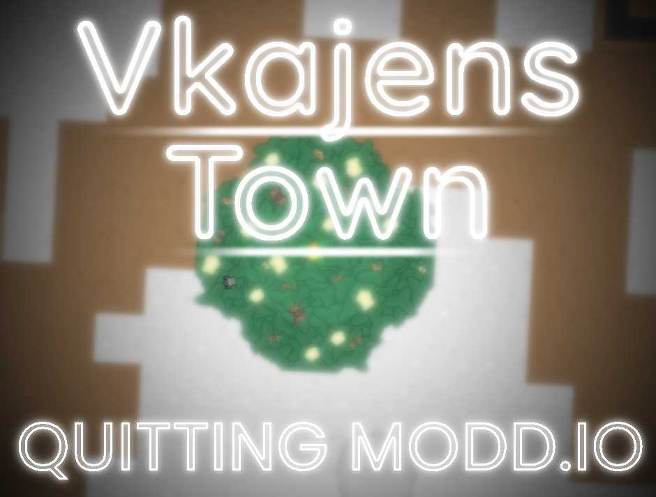Vkajen's Town - QUITTING.