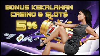 BONUS KEKALAHAN  KHUSUS CASINO DAN SLOT 5%