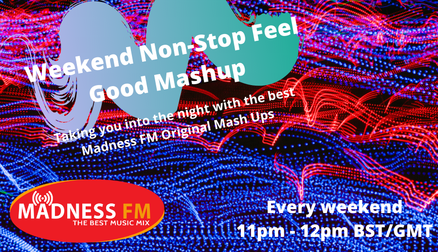 Madness Feel Good Weekend Mashups