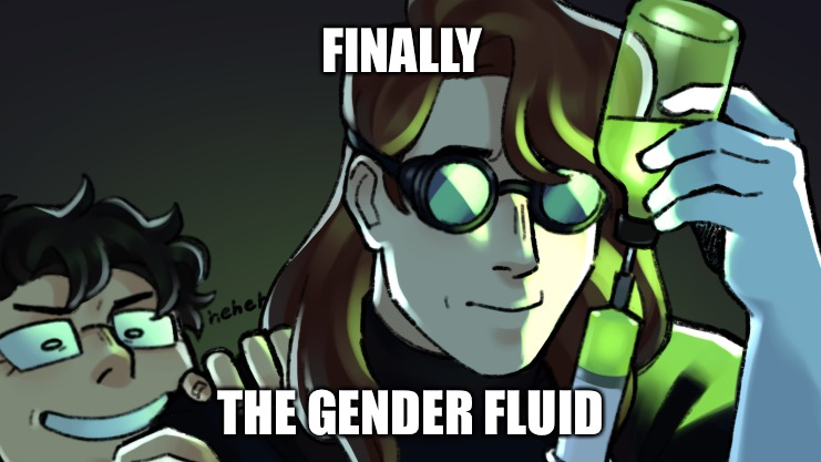 Fanart by a friend of X and Y as women. X holds a syringe of glowing green fluid. Meme caption: Finally. The gender fluid.