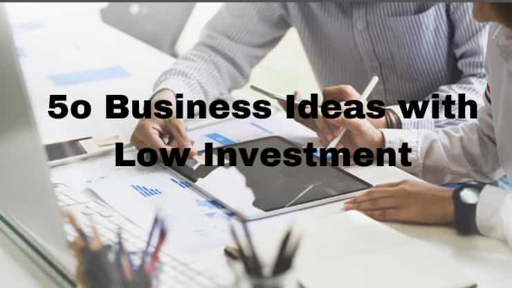 50 Business Ideas with Low Investment