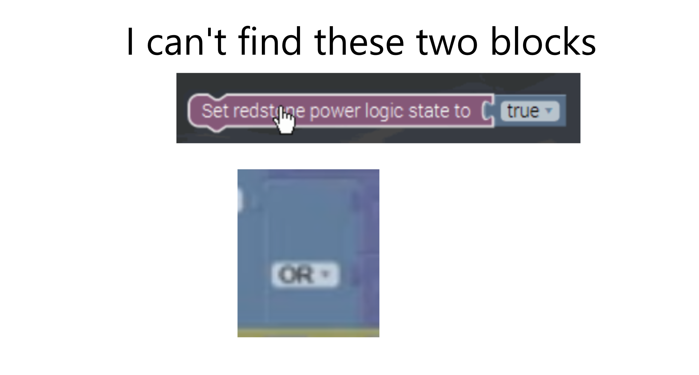 """""""I can't find these two blocks"""" Set redstone power logic state to [false], OR with two stacked outputs"""