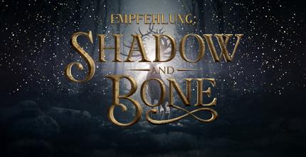 Tagesnews: Empfehlung: Shadow & Bone