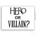 Hero or Villian?