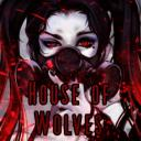 - 『 House Of Wolves 』 -