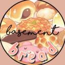 《 Bread ・ Basement 》