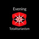Evening Totalitarianism