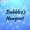 Bubblez's Hangout